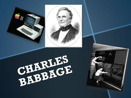 CHARLES BABBAGE.  Charles Babbage is the inventor of the computer.  He invented the first computer in 1989.  He was also a profound philosopher. 