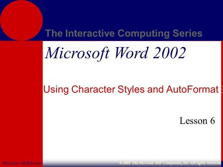 McGraw-Hill/Irwin The Interactive Computing Series © 2002 The McGraw-Hill Companies, Inc. All rights reserved. Microsoft Word 2002 Using Character Styles.