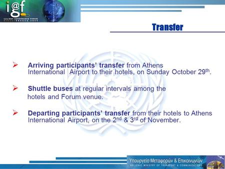  Arriving participants' transfer from Athens International Airport to their hotels, on Sunday October 29 th.  Shuttle buses at regular intervals among.