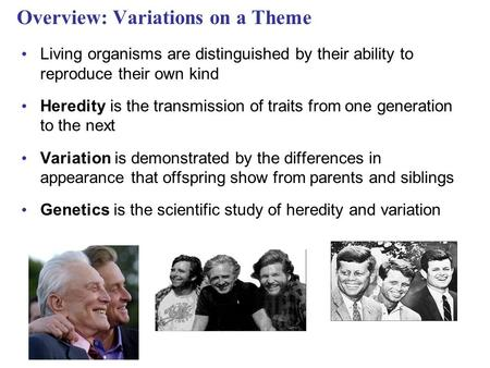 Overview: Variations on a Theme Living organisms are distinguished by their ability to reproduce their own kind Heredity is the transmission of traits.