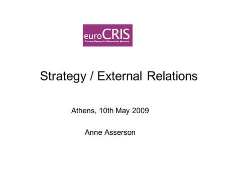 Strategy / External Relations Athens, 10th May 2009 Anne Asserson.