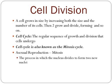 Cell Division A cell grows in size by increasing both the size and the number of its cells. Then 2 grow and divide, forming and so on. Cell Cycle: The.