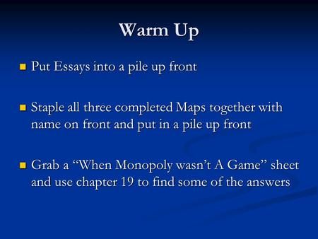Warm Up Put Essays into a pile up front Put Essays into a pile up front Staple all three completed Maps together with name on front and put in a pile up.