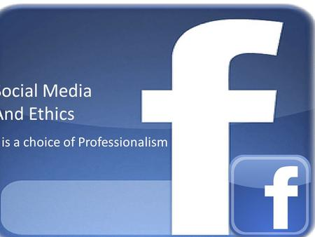 Social Media And Ethics It is a choice of Professionalism.