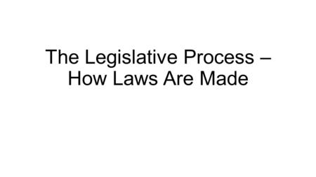 The Legislative Process – How Laws Are Made