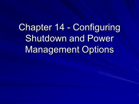 Chapter 14 - Configuring Shutdown and Power Management Options.
