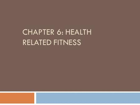CHAPTER 6: HEALTH RELATED FITNESS. Definitions  Physical activity:  The process of body movement  MVPA is most beneficial  Physical fitness:  Product.