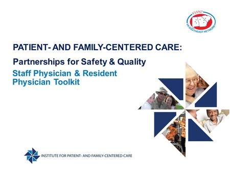 PATIENT- AND FAMILY-CENTERED CARE: Partnerships for Safety & Quality Staff Physician & Resident Physician Toolkit.