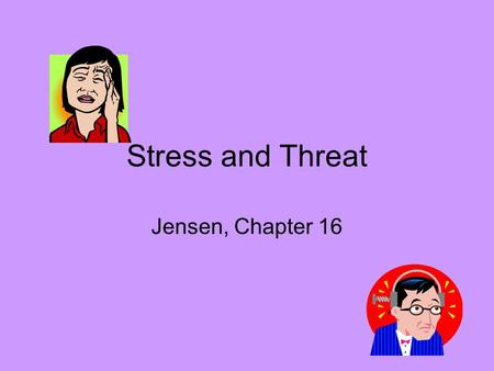 Stress and Threat Jensen, Chapter 16. Introduction Eustress –Desire to solve a particular problem –Ability to solve the problem –Some sense of control.