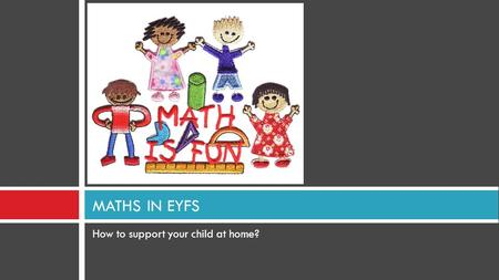 How to support your child at home? MATHS IN EYFS.