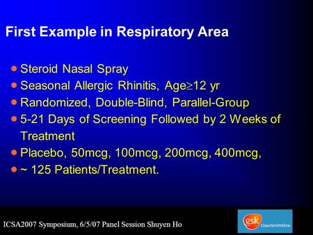 ICSA2007 Symposium, 6/5/07 Panel Session Shuyen Ho First Example in Respiratory Area  Steroid Nasal Spray  Seasonal Allergic Rhinitis, Age  12 yr 