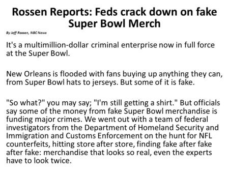 Rossen Reports: Feds crack down on fake Super Bowl Merch By Jeff Rossen, NBC News It's a multimillion-dollar criminal enterprise now in full force at the.