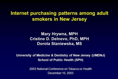 Mary Hrywna, MPH Cristine D. Delnevo, PhD, MPH Dorota Staniewska, MS University of Medicine & Dentistry of New Jersey (UMDNJ) School of Public Health (SPH)