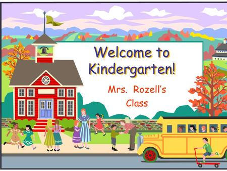 Welcome to Kindergarten! Mrs. Rozell's Class. KISD Website  Go to www.kleinisd.netwww.kleinisd.net  Scroll down to blue parent box  You will find lots.