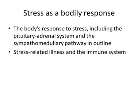 Stress as a bodily response The body's response to stress, including the pituitary-adrenal system and the sympathomedullary pathway in outline Stress-related.