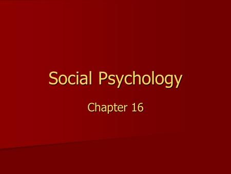 Social Psychology Chapter 16. Social Psychology The scientific study of the ways in which the thoughts, feelings, and behaviors of one individual are.