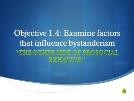  Objective 1.4: Examine factors that influence bystanderism.