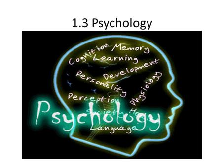 1.3 Psychology. What is Psychology? Study of how and why humans act as they do Instead of studying how humans function in cultures or societies, psychology.