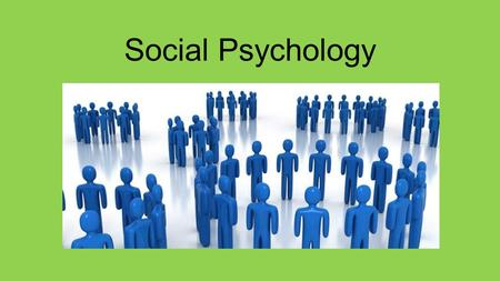 Social Psychology. Social Psychology can be defined as a branch of psychology that studies individuals in the social context. In other words, it is the.