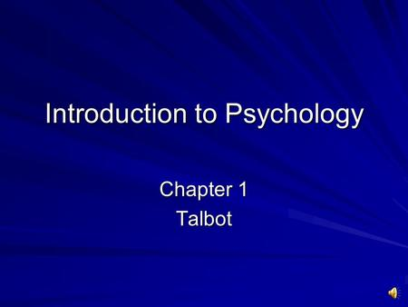 Introduction to Psychology Chapter 1 Talbot What is Psychology? The ________________ study of __________ & ____________processes. Science implies ___________.