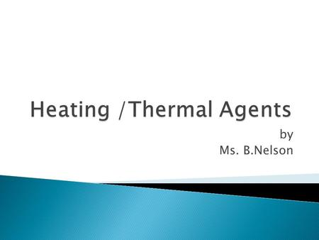 By Ms. B.Nelson.  To explain the biophysical effects of temperature elevation  To describe physical principles of heat  To explain the indications.