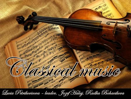 What is classical music? Do you know? -one of the oldest musical styles -The symphony orchestra The major time divisions of classical music are the early.