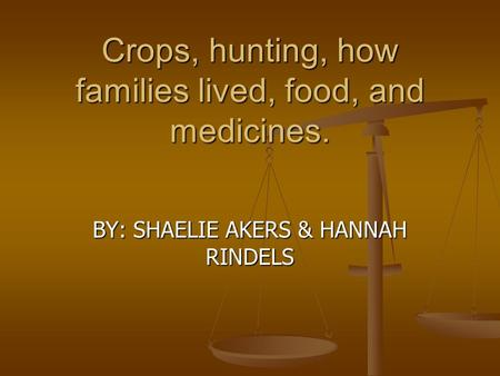 Inca Crops, hunting, how families lived, food, and medicines. BY: SHAELIE AKERS & HANNAH RINDELS.