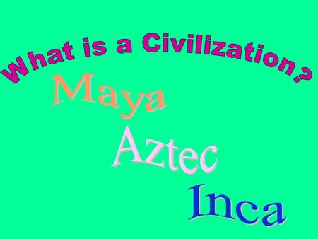 A civilization is defined as an advanced culture. What does that mean?