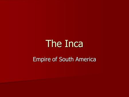 "The Inca Empire of South America ""It is not well to kill and destroy. For in the end the conquered peoples are all ours, and we should not destroy our."