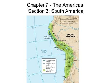 Chapter 7 - The Americas Section 3: South America.