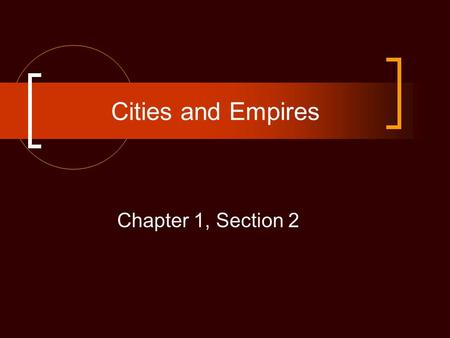 Cities and Empires Chapter 1, Section 2 Chapter 1 The First Americans Section 1 – Early Peoples Section 2 – Cities and Empires Section 3 – North American.