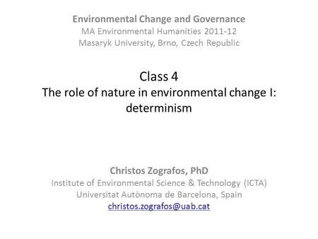 Class 4 The role of nature in environmental change I: determinism Christos Zografos, PhD Institute of Environmental Science & Technology (ICTA) Universitat.