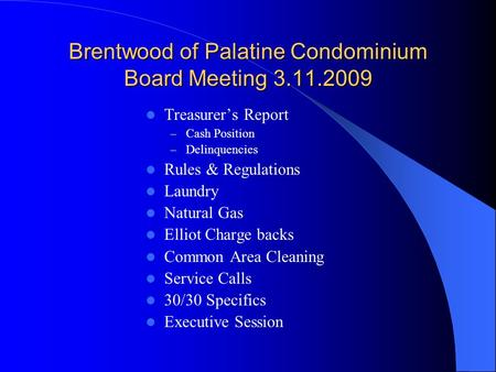 Brentwood of Palatine Condominium Board Meeting 3.11.2009 Treasurer's Report – Cash Position – Delinquencies Rules & Regulations Laundry Natural Gas Elliot.