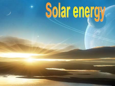 The principle of solar energy Solar energy refers primarily to the use of solar radiation for practical ends. However, all renewable energies, except.