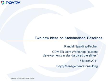 "Two new ideas on Standardised Baselines 1Spalding-Fecher: Jt Workshop 2011 - SBLs Randall Spalding-Fecher CDM EB Joint Workshop: ""current developments."