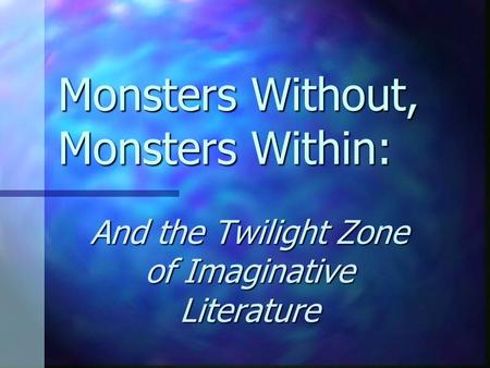 Monsters Without, Monsters Within: And the Twilight Zone of Imaginative Literature.