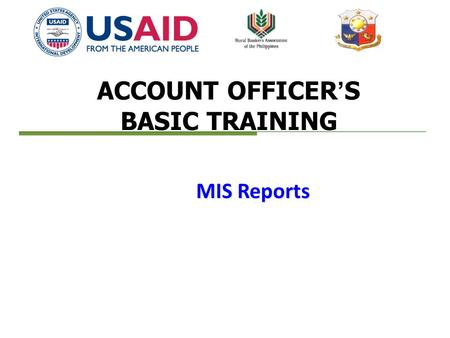 ACCOUNT OFFICER'S BASIC TRAINING MIS Reports. 2 Topics Objectives Introduction Importance of management information system (MIS) in microfinance (MF)