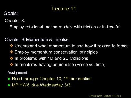 Physics 207: Lecture 11, Pg 1 Lecture 11 Goals: Assignment: l Read through Chapter 10, 1 st four section l MP HW6, due Wednesday 3/3 Chapter 8: Employ.