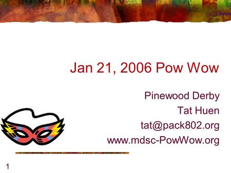 1 Jan 21, 2006 Pow Wow Pinewood Derby Tat Huen
