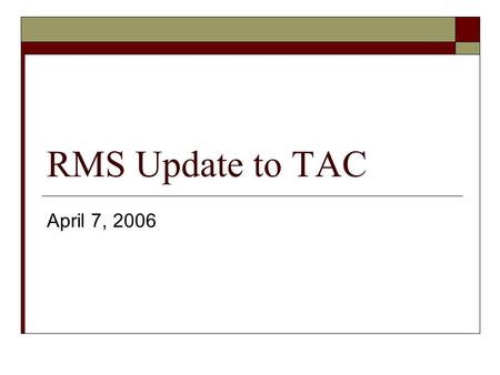 RMS Update to TAC April 7, 2006. RMS Voting Items  RMGRR032- Transaction Timing Matrix Corrections Includes updates to Appendix D to correct examples.