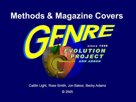 Methods & Magazine Covers Caitlin Light, Ross Smith, Jon Bakos, Becky Adams © 2005.