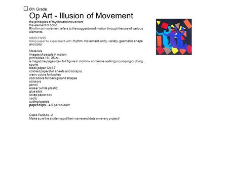 ★ 6th Grade Op Art - Illusion of Movement the principles of rhythm and movement the element of color Rhythm or movement refers to the suggestion of motion.