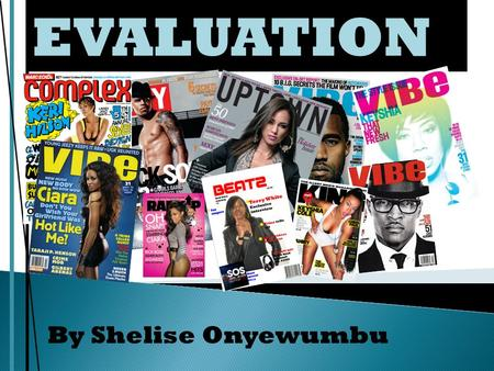 EVALUATION By Shelise Onyewumbu. The magazine i created Beatz, is a rnb/ hip-hop magazine focusing on the urban culture and music. The magazine features.