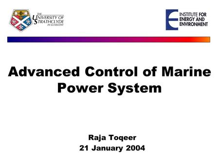 Advanced Control of Marine Power System Raja Toqeer 21 January 2004.