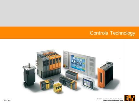 ©2002 B&R Controls Technology. B&R Control Systems Always one software – Compatible with all PLCs No matter which form factor or performance Classical.