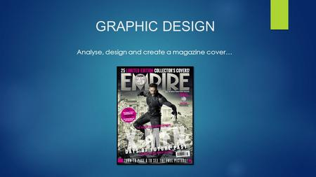 GRAPHIC DESIGN Analyse, design and create a magazine cover…