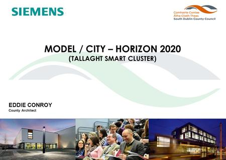 EDDIE CONROY County Architect MODEL / CITY – HORIZON 2020 (TALLAGHT SMART CLUSTER)