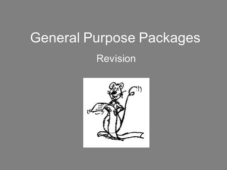 General Purpose Packages Revision. Why GPPs? Information –Accurate –complete –up-to-date Share information.