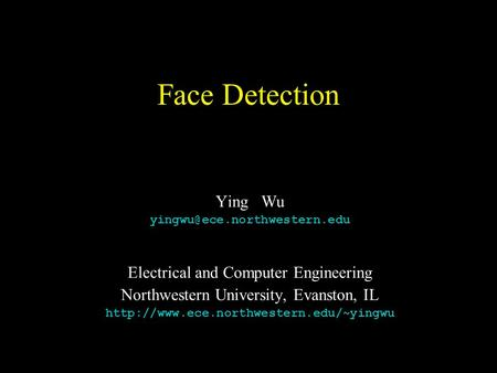 Face Detection Ying Wu Electrical and Computer Engineering Northwestern University, Evanston, IL