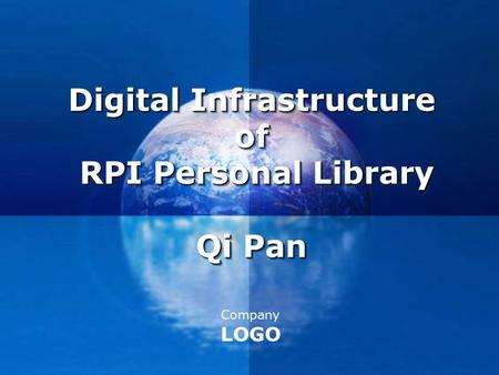 Company LOGO Digital Infrastructure of RPI Personal Library Qi Pan Digital Infrastructure of RPI Personal Library Qi Pan.